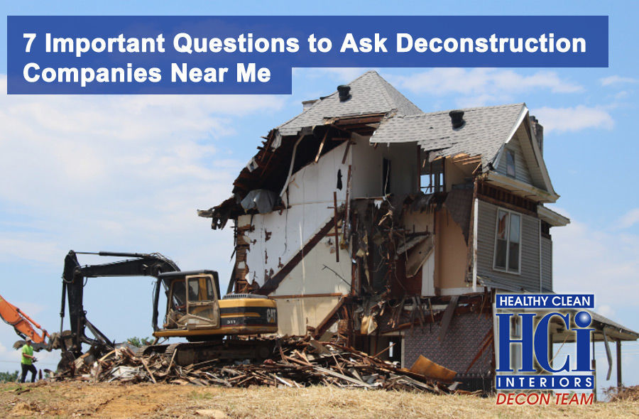 7 Important Questions to Ask Deconstruction Companies Near Me