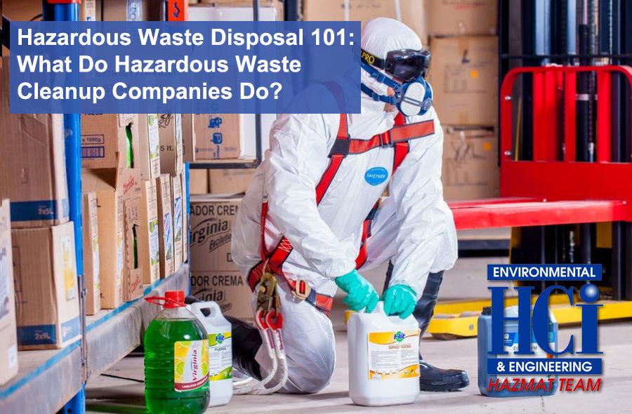 Hazardous Waste Disposal 101: What Do Hazardous Waste Cleanup Companies Do?